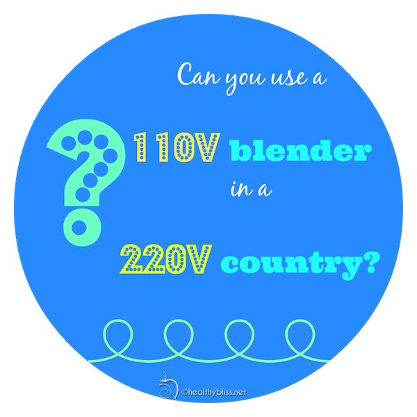 Can you have a 110V blender in a 220V country?