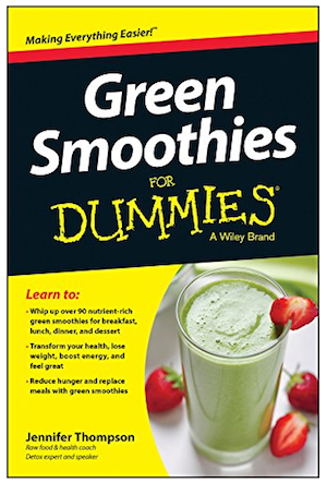 Green Smoothies for Dummies by Jennifer Thompson for Wiley Publishers, NY NY